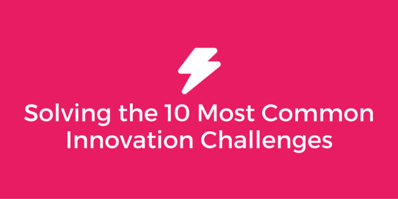 Solving the 10 Most Common Innovation Challenges