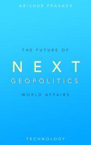 next geopolitics abishur prakash