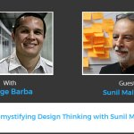 Demystifying Design Thinking with Sunil Malhotra