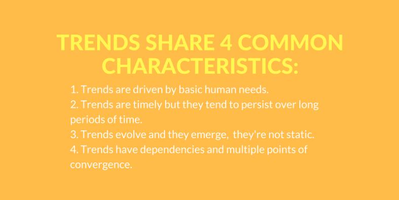 Trends share 4 common characteristics