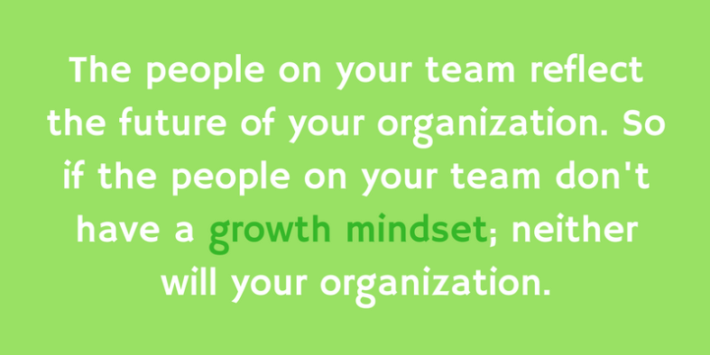 The people on your team reflect the future of your organization