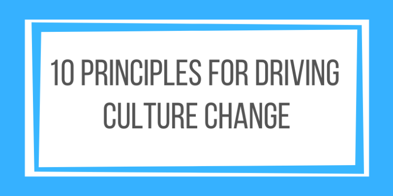 10 Principles For Driving Culture Change