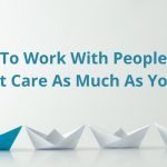 How To Work With People Who Don't Care As Much As You Do