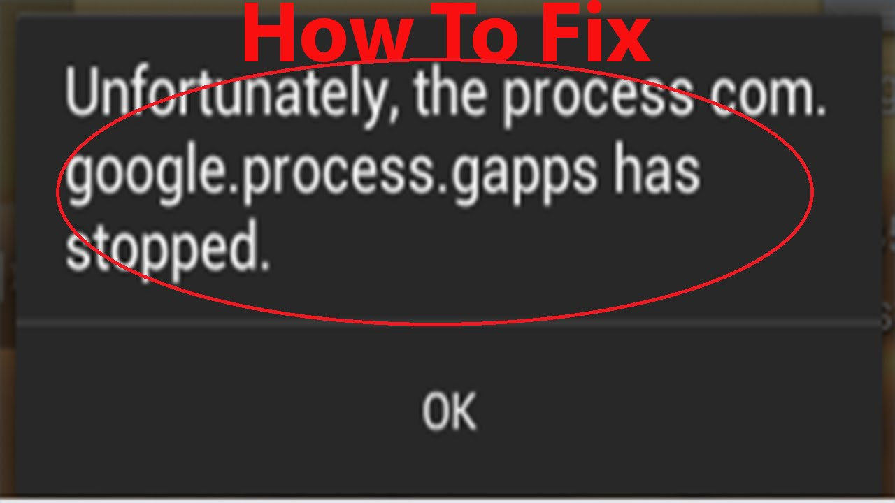 "How to fix ""process com.google.process.gapps has stopped"""