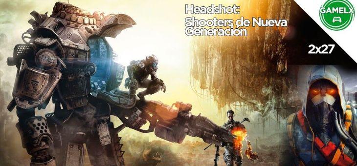 GAMELX FM 2×27 – Headshoot: Shooters de Nueva Generación