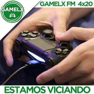 GAMELX FM 4×20 – Estamos Viciando