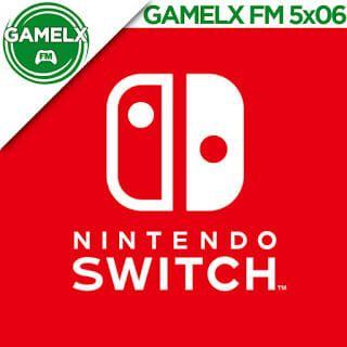 GAMELX FM 5×06 – De Nintendo NX a Nintendo Switch