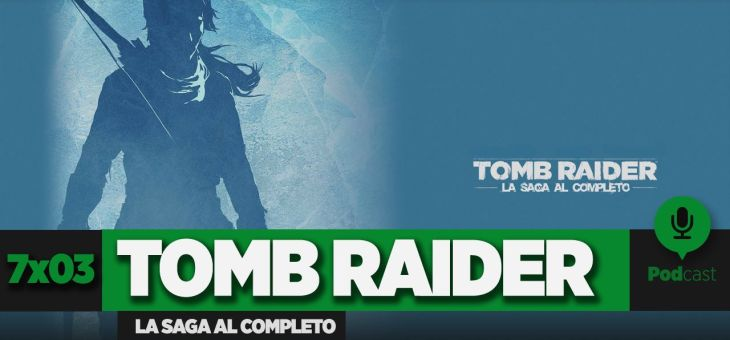 GAMELX 7×03 – Especial Saga Tomb Raider