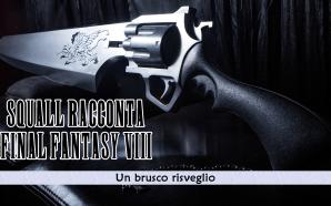 Squall racconta Final Fantasy VIII – Un brusco risveglio #1