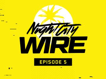 Night City Wire Episode 5