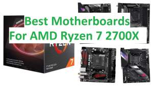 Best Motherboards for AMD Ryzen 7 2700x