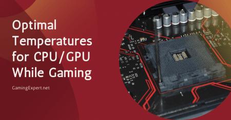 Optimum Temps for CPU and GPU While Gaming in 2021