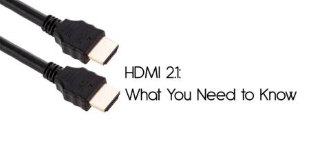 HDMI 2.1: What You Need to Know – A New Cable?