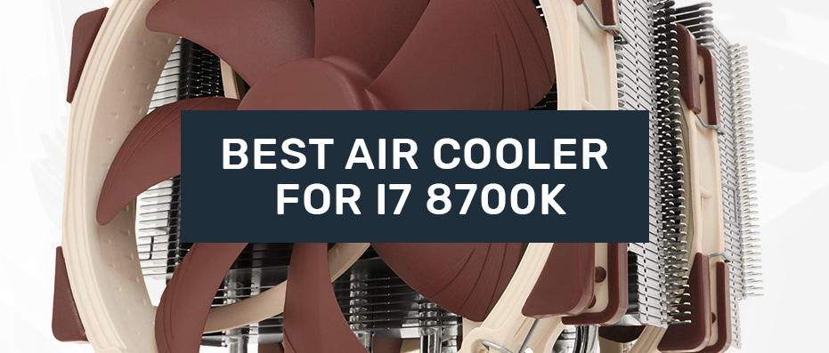Air Coolers for i7 8700k