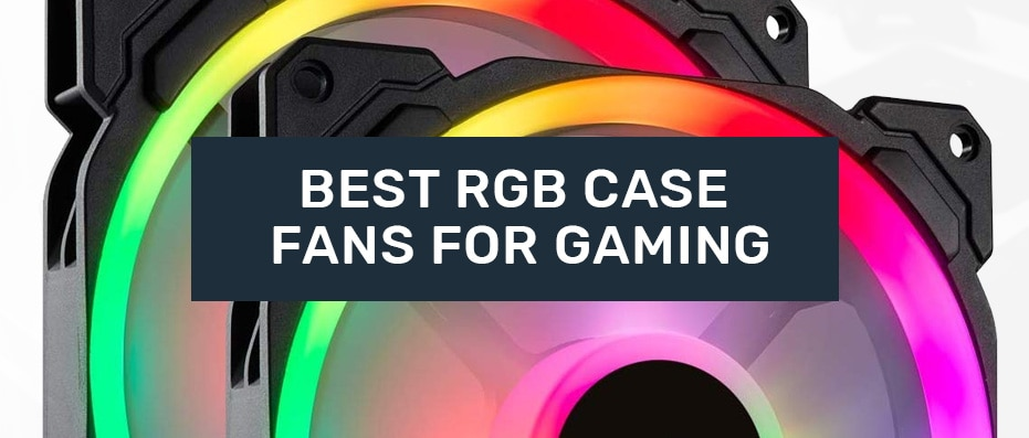 good rgb case fans for gaming