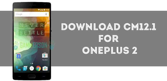 download-cm12.1-for-oneplus2-two-gammerson
