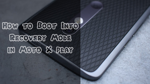 How-to-Boot-Moto-X-Play-into-Recovery-and-Bootloader-Mode
