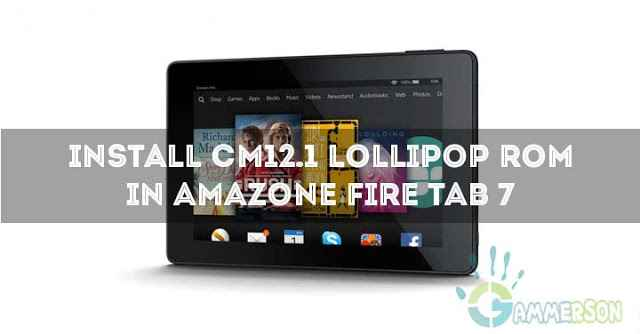 Steps] Install CM12 1 in Amazon Fire Tab 7 2015 android lollipop 5 1 1