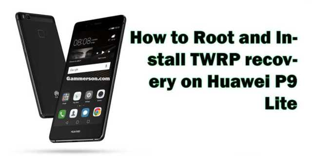 How to Root and Install TWRP recovery On Huawei P9 Lite.