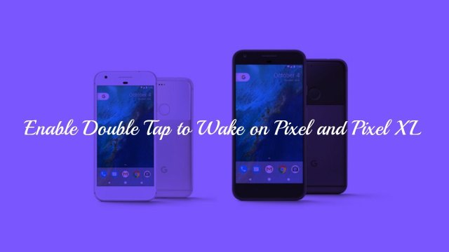 How to Enable Double Tap to Wake on Pixel and Pixel XL