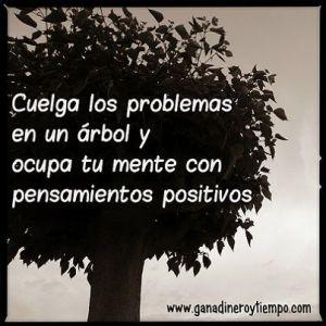 Cuelga los problemas en un árbol y ocupa tu mente con pensamientos positivos