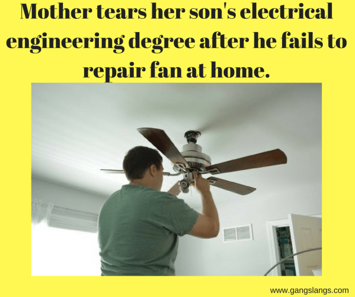 Mother tears her son's electrical engineering degree after he fails to repair fan at home.