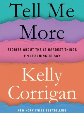 Image result for tell me more kelly corrigan