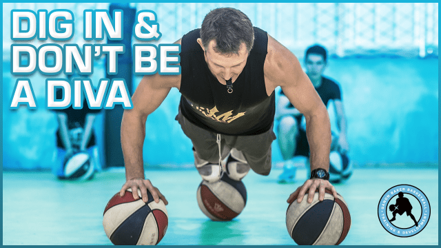 Dig In & Don't Be a Diva by Ganon Baker Basketball Training and Development