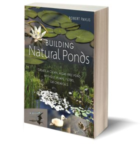 Building Natural Ponds, without chemicals, pumps or filters, by Robert Pavlis