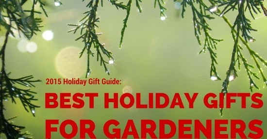Best Holiday Gifts for Gardeners- 2015 Holiday Gift Guide