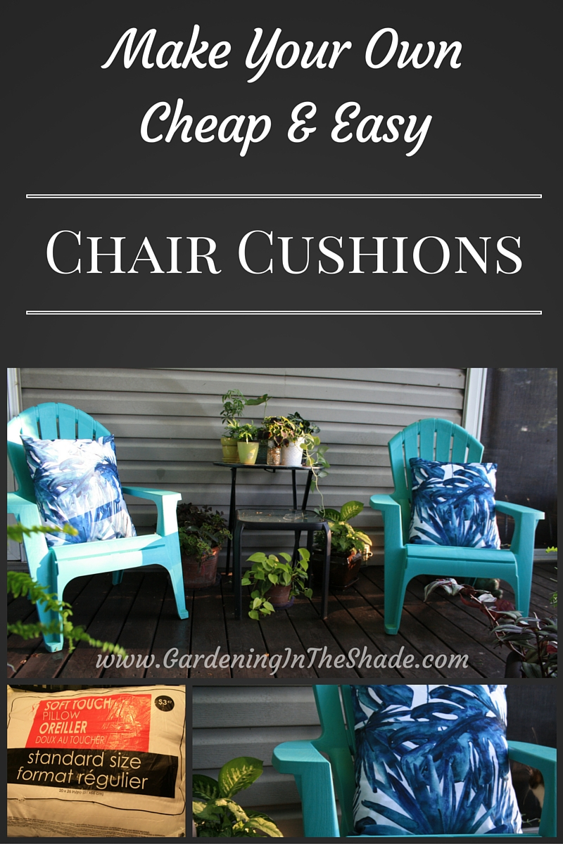 Cheap and Easy Outdoor Chair Cushions - Gardening in the Shade