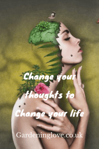 Alter your thoughts and way of thinking to positively change your life