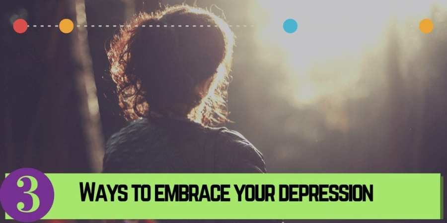 3 ways to embrace depression and live life with a mental illness. #mentalhealth #depression #mentalillness
