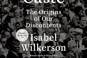 BOOK REVIEW: CASTE: The Origins of our Discontent, by Isabela Wilkerson