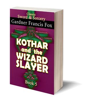 kothar and the wizard slayer gardner f fox ebook paperback novel kurt brugel kindle gardner francis fox men's adventure library sword and sorcery