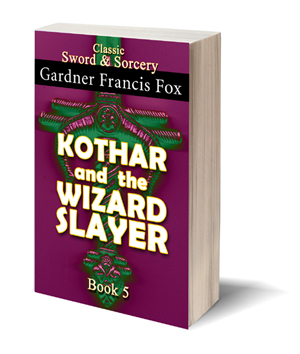 kothar and the wizard slayer gardner f fox ebook paperback novel kurt brugel kindle gardner francis fox men's adventure library sword and sorcery