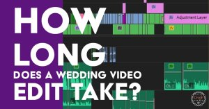 How long does a wedding video edit take?