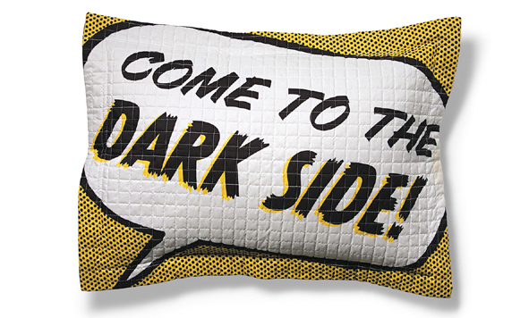 Come to the dark side: we have pillows
