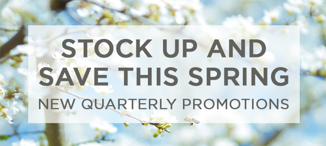New Quarterly Promotions – Stock up and save this spring!