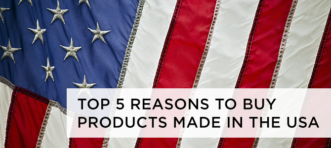 Top 5 Reasons to Buy Products Made in the USA