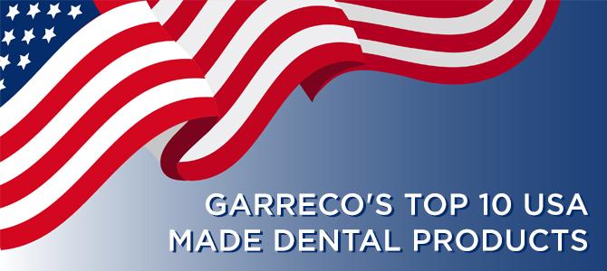 Garreco's Top 10 USA Made Dental Products