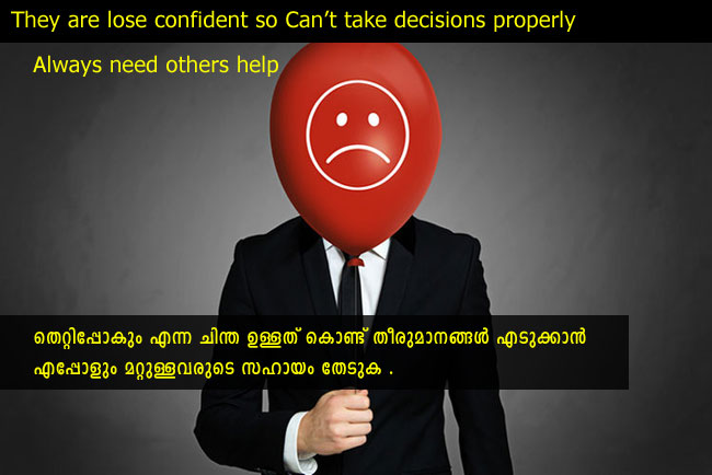 They are lose confident so Can't take decisions properly Always need others help