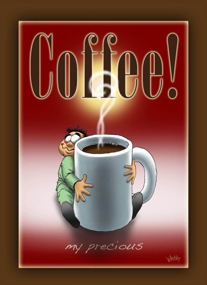 Coffee! My Precious...