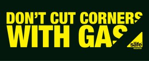 GasSafe Don't cut corners with gas