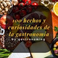 100 Hechos y curiosidades de la gastronomía