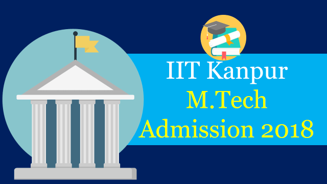 IIT Kanpur M.Tech Admission 2018
