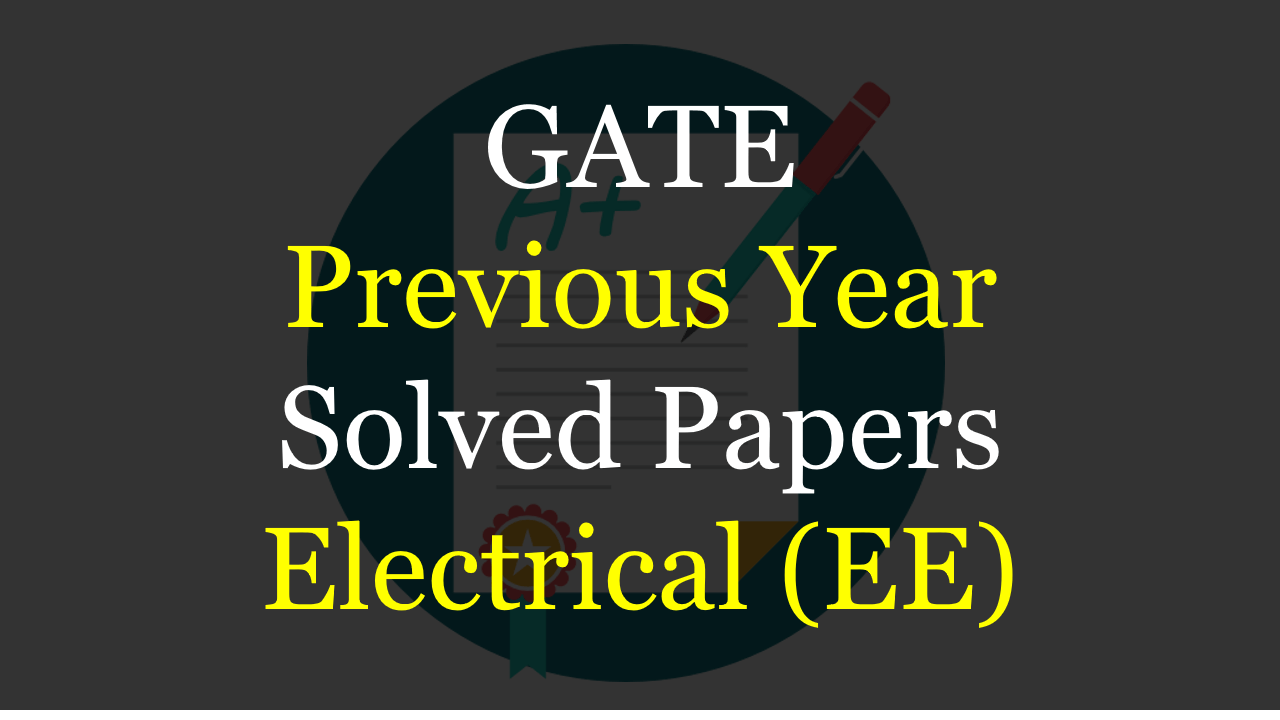 GATE previous year solved papers EE