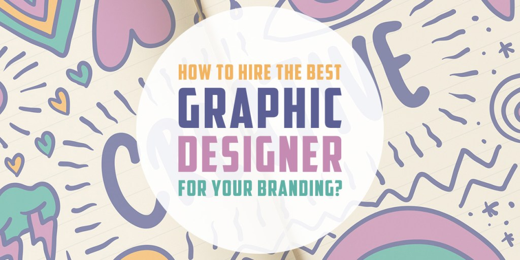 How to hire the best Graphic Designer for your Branding?