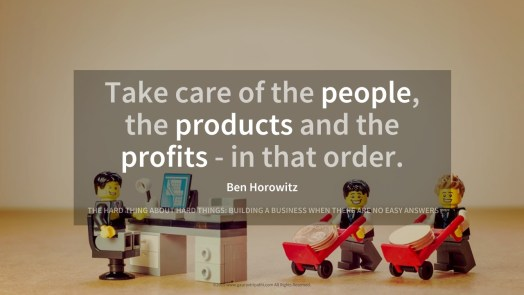"""Take care of the people, the products and the profits - in that order"""