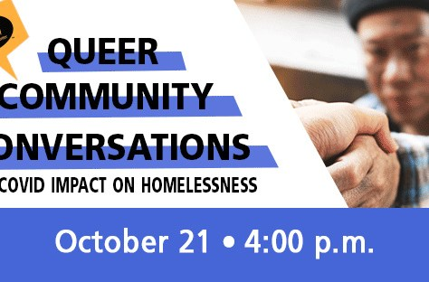 event flyer for Queer Community Conversations: COvid Impact on Homelessness. Event date is October 21 at 4pm.